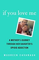 If You Love Me: A Mother's Journey Through Her Daughter's Opioid Addiction