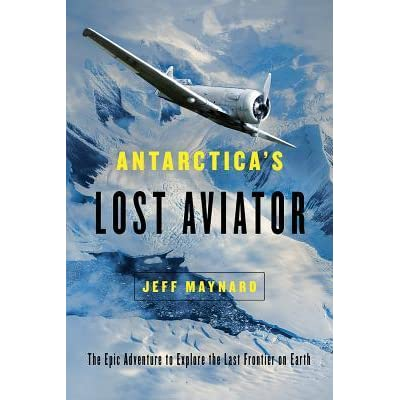 The Epic Adventure to Explore the Last Frontier on Earth Antarcticas Lost Aviator