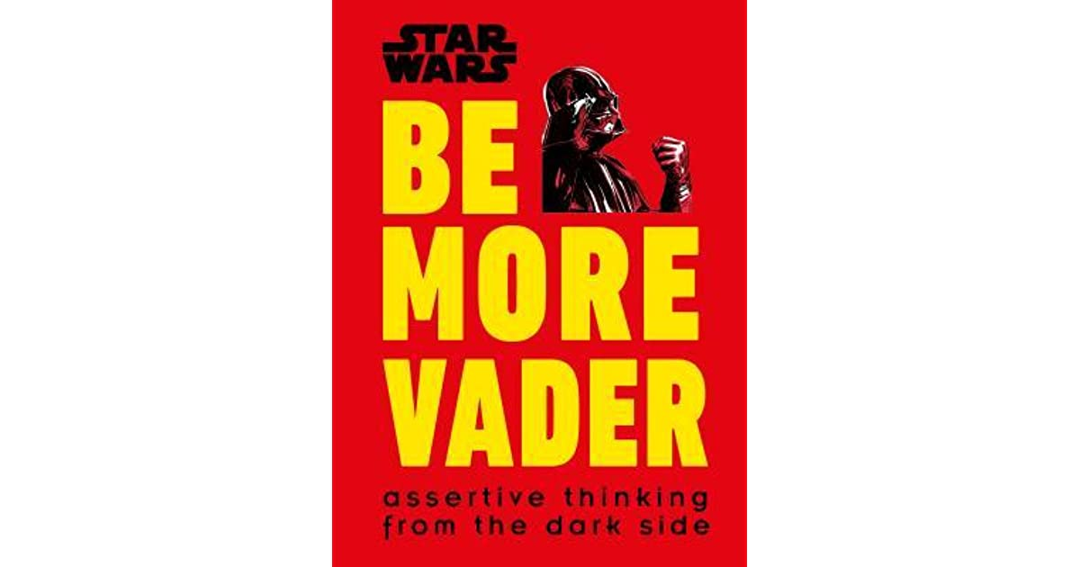 Star Wars Be More Vader Assertive Thinking From The Dark Side By Dk
