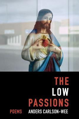 The Low Passions by Anders Carlson-Wee