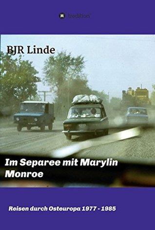 Im Separee mit Marilyn Monroe: Reisen durch Osteuropa 1976 bis 1985