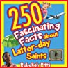250 Fascinating Facts about Latter-Day Saints