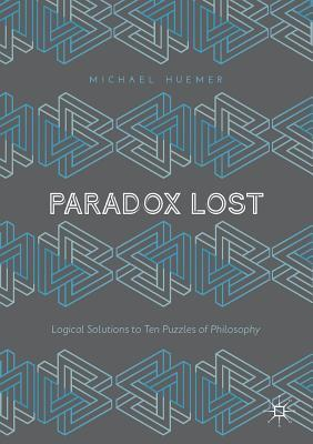 Paradox-Lost-Logical-Solutions-to-Ten-Puzzles-of-Philosophy