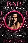 Dragon His Heels (Bad Alpha Dads; Taming the Dragon #1)