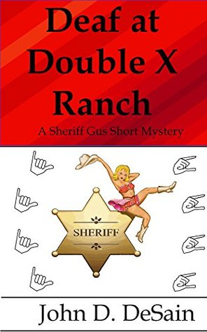 Deaf at Double X Ranch: A Sheriff Gus Short Mystery Book 2