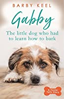 Gabby: The Little Dog that had to Learn to Bark: A Foster Tails Story