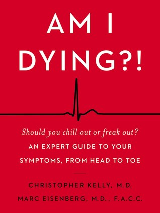 Am I Dying?!: A Complete Guide to Your Symptoms--and What to Do Next