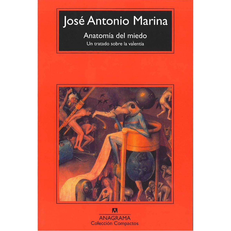 Anatomía del miedo. Un tratado sobre la valentía by José Antonio Marina