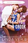 How To Catch A Crook (Crooked In Love Book 3)