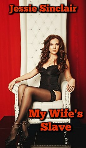 My Wife S Slave By Jessie Sinclair