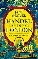 Handel in London: The Making of a Genius