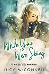 While You Were Skiing  (An Echo Ridge Romance #1)