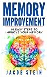 Memory Improvement: 10 Easy Steps To Improve Your Memory (Self Help and Memory Improvement)