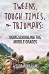 Tweens, Tough Times, and Triumphs: Homeschooling the Middle Grades