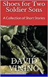 Shoes for Two Soldier Sons: A Collection of Short Stories