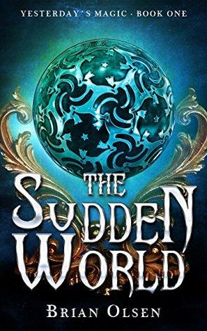 The Sudden World (Yesterday's Magic, #1)