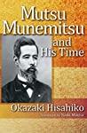 Mutsu Munemitsu and His Time by Okazaki Hisahiko