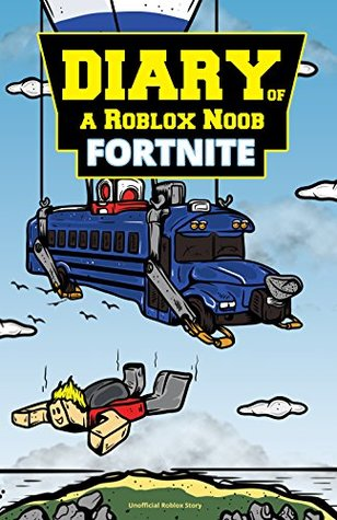 Roblox Books Diary Of A Roblox Noob Fortnite By Robloxia Kid