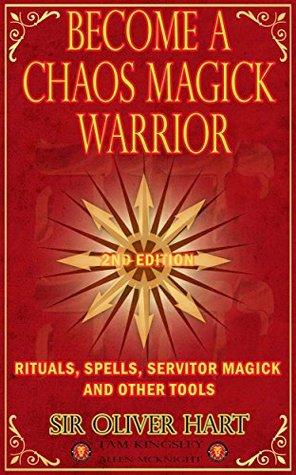 Become A Chaos Magick Warrior: Rituals, Spells, Servitor