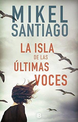 La isla de las últimas voces by Mikel Santiago