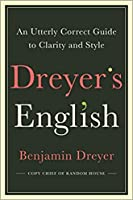 Dreyer's English: An Utterly Correct Guide to Clarity and Style from the Copy Chief of Random House