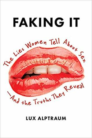 Faking It: The Lies Women Tell about Sex--And the Truths They Reveal