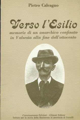 Verso l'esilio - memorie di un anarchico confinato in Valsesi... by Pietro Calcagno