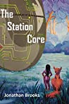 The Station Core (Station Cores, #1)