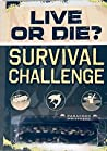 Live or Die?  Survival Challenge