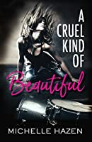 A Cruel Kind of Beautiful (Sex, Love, and Rock & Roll Series, #1)