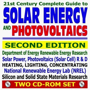 21st Century Complete Guide to Solar Energy and Photovoltaics, Second Edition - Solar Power, Solar Cell Research, Heating, Lighting, and Concentrating, Practical Information (Two CD-ROM Set)