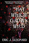 Download ebook That Which Grows Wild by Eric J. Guignard