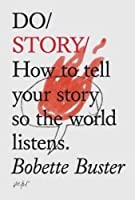 Do Story: How to Tell Your Story so the World Listens