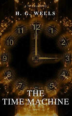 The Time Machine (Best Navigation, Free AudioBook) (A to Z Classics)