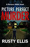 Picture Perfect Murder (The Ransom Walsh Series, #1)