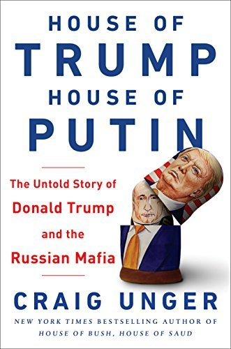 House of Trump House of Putin The Untold Story of Donald Trump and the Russian Mafia