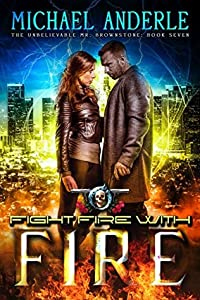 Fight Fire with Fire (The Unbelievable Mr. Brownstone #7)