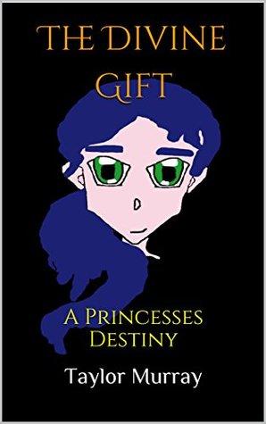 The Divine Gift: A Princesses Destiny Taylor Murray