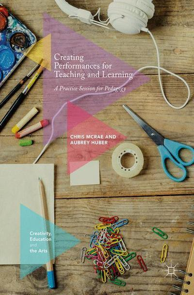 Creating-Performances-for-Teaching-and-Learning-A-Practice-Session-for-Pedagogy