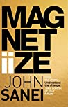 Magnetiize: Stop the chase. Understand the change. Take control of your future