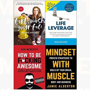 Girl, Wash Your Face / Life Leverage / How To Be F*cking Awesome / Mindset With Muscle