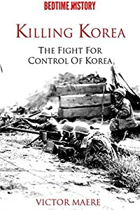 Killing Korea: The Fight for Control of Korea
