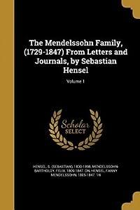 The Mendelssohn Family, (1729-1847) from Letters and Journals, by Sebastian Hensel; Volume 1