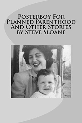 Posterboy For Planned Parenthood And Other Stories by Steve Sloane