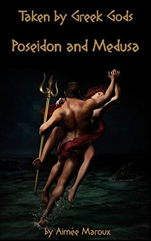 Taken by Greek Gods: Poseidon and Medusa - Ravished by the
