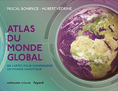 Atlas Du Monde Global - 3e Ed. - 100 Cartes Pour Comprendre Un Monde Chaotique: 100 Cartes Pour Comprendre Un Monde Chaotique