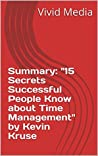 "Summary: ""15 Secrets Successful People Know about Time Management"" by Kevin Kruse"