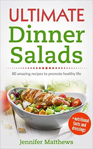 Ultimate Dinner Salads: 80 AMAZING recipes to promote healthy life