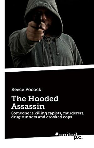 The Hooded Assassin: Someone is killing rapists, murderers, drug runners and crooked cops