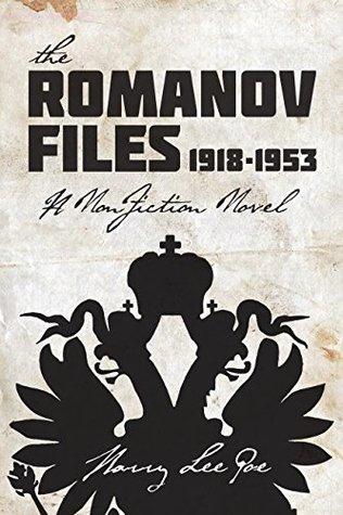 The Romanov Files, 1918 - 1953: A Non-fiction Novel
